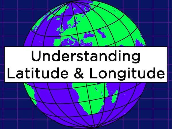 Understanding Latitude & Longitude - KS2/KS3 Geography unit